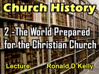 Listen to Church History - Lecture 2 - The World Prepared for the Christian Church