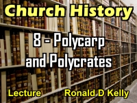 Listen to Church History - Lecture 8 - Polycarp And Polycrates
