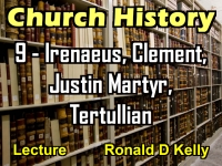 Listen to Church History - Lecture 9 - Irenaeus, Clement, Justin Martyr, Tertullian