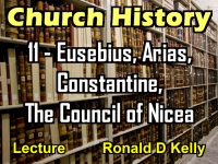 Listen to Church History - Lecture 11 - Eusebius, Arias, Constantine, The Council of Nicea