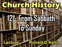 Listen to Church History - Lecture 12 - From Sabbath To Sunday
