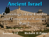 Listen to Ancient Israel - Lecture 12 - Chronology of the Exodus and Conquest of Canaan - Part 2