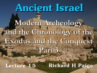 Listen to Ancient Israel - Lecture 15 - Modern Archeology and the Chronology of the Exodus and the Conquest - Part 3
