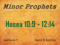 Listen to Minor Prophets - Lecture 7 - Hosea 10:9 - 12:14