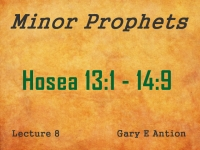 Listen to Minor Prophets - Lecture 8 - Hosea 13:1 - 14:9