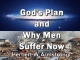 God's Plan and Why Men Suffer Now