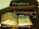 Prophecy - Revelation 6 - Matthew 24