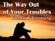 The Way Out of Your Troubles