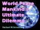 World Peace - Mankind's Ultimate Dilemma